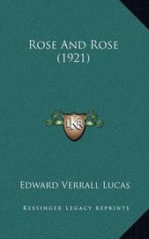 Rose and Rose (1921) by Edward Verrall Lucas