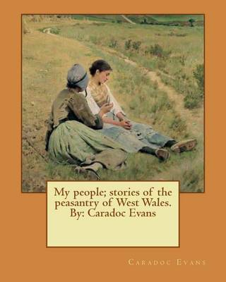 My People; Stories of the Peasantry of West Wales. by by Caradoc Evans