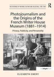 Photojournalism and the Origins of the French Writer House Museum (1881-1914) by Elizabeth Emery