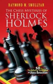 Chess Mysteries of Sherlock Holmes by Raymond M Smullyan