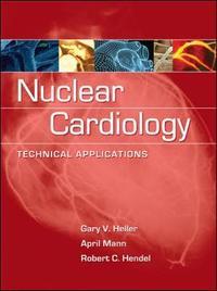 Nuclear Cardiology: Technical Applications by Gary V Heller