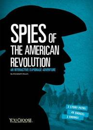 Spies of the American Revolution: An Interactive Espionage Adventure by Elizabeth Raum