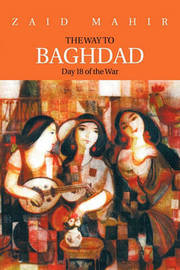 The Way to BAGHDAD: Day 18 of the War by ZAID MAHIR