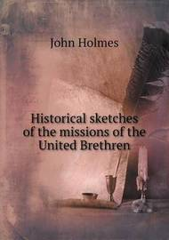 Historical Sketches of the Missions of the United Brethren by John Holmes