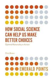 How Social Science Can Help Us Make Better Choices by Chris Brown image