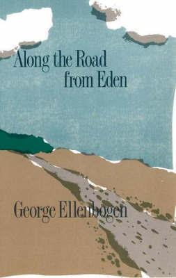 Along the Road from Eden by George Ellenbogen