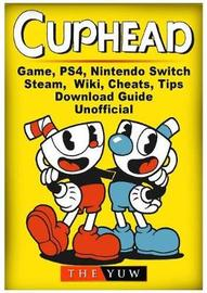 Cuphead Game, Ps4, Nintendo Switch, Steam, Wiki, Cheats, Tips, Download Guide Unofficial by The Yuw
