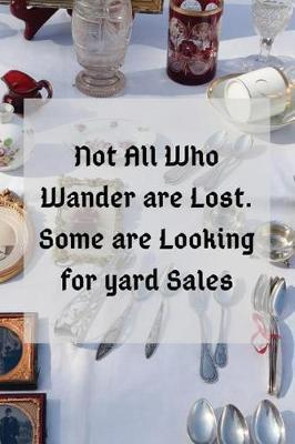 Not All Who Wander are Lost. Some are Looking for Yard Sales by Lola Yayo