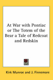 At War with Pontiac or The Totem of the Bear a Tale of Redcoat and Redskin by Kirk Munroe image