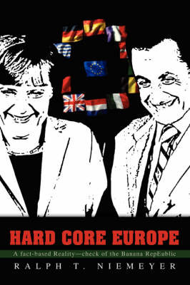 Hard Core Europe: A Fact-Based Reality--Check of the Banana Repeublic by Ralph T Niemeyer image