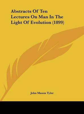 Abstracts of Ten Lectures on Man in the Light of Evolution (1899) by John Mason Tyler image