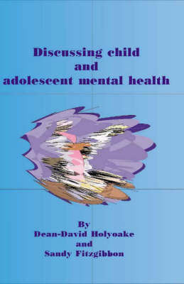 Discussing Child and Adolescent Mental Health Nursing by Dean-David Holyoake