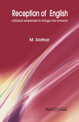 Reception of English: Cultural Responses in Telugu Documents by M Sridhar (University of Hyderabad, India)