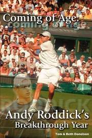 Coming of Age: Andy Roddick's Breakthrough Year by & Beth Donelson Tom & Beth Donelson image