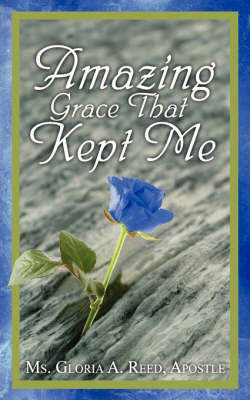 Amazing Grace That Kept Me by Gloria A Reed image