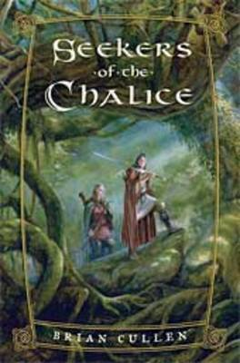 Seekers of the Chalice by Brian Cullen