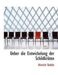 Ueber Die Entwickelung Der Schildkrten by Heinrich Rathke