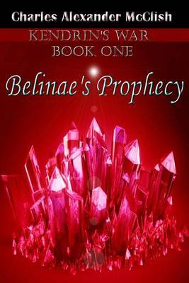 Belinae's Prophecy by Charles Alexander McClish