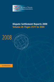 Dispute Settlement Reports 2008: Volume 9, Pages 3177-3504 by World Trade Organization