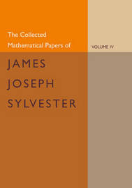 The Collected Mathematical Papers of James Joseph Sylvester: Volume 4 by James Joseph Sylvester