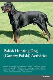 Polish Hunting Dog (Gonczy Polski) Activities Polish Hunting Dog Activities (Tricks, Games & Agility) Includes by Carl Walker