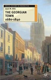 The Georgian Town 1680-1840 by Joyce Ellis image
