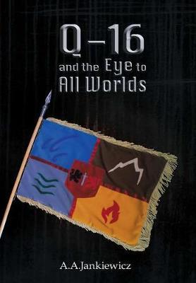 Q-16 and the Eye to All Worlds by A.A. Jankiewicz
