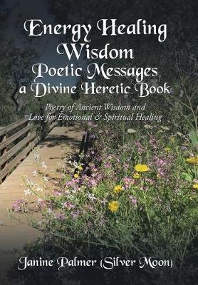 Energy Healing Wisdom-Poetic Messages a Divine Heretic Book by Janine Palmer (Silver Moon)