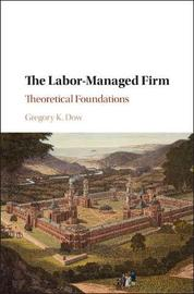 The Labor-Managed Firm by Gregory K. Dow