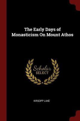 The Early Days of Monasticism on Mount Athos by Kirsopp Lake