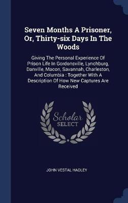 Seven Months a Prisoner, Or, Thirty-Six Days in the Woods by John Vestal Hadley image