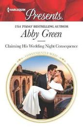 Claiming His Wedding Night Consequence by Abby Green