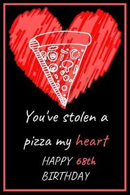 You've Stolen a Pizza My Heart Happy 68th Birthday by Eli Publishing