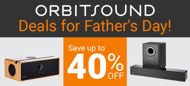 Orbitsound Audio Deals for Dad!