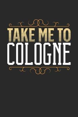 Take Me To Cologne by Maximus Designs
