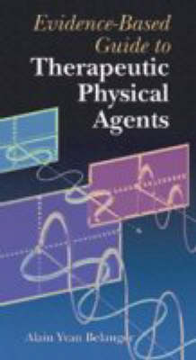 Evidence-Based Guide to Therapeutic Physical Agents by Alain Yvan Belanger image