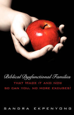Biblical Dysfunctional Families That Made It and Now So Can You, No More Excuses! by Sandra Ekpenyong image
