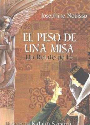 Peso De Una Misa: Un Relato De Fe by Josephine Nobisso