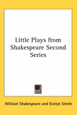 Little Plays from Shakespeare Second Series by William Shakespeare