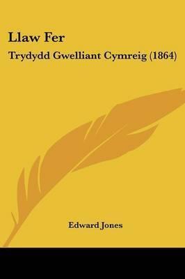 Llaw Fer: Trydydd Gwelliant Cymreig (1864) by Edward Jones