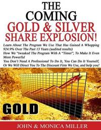 The Coming Gold & Silver Share Explosion! by John & Monica Miller