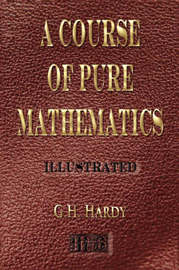 A Course of Pure Mathematics - Illustrated by G.H. Hardy