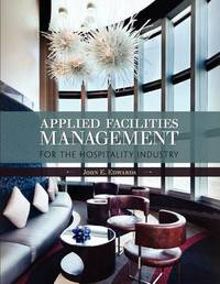 Applied Facilities Management for the Hospitality Industry by John E. Edwards