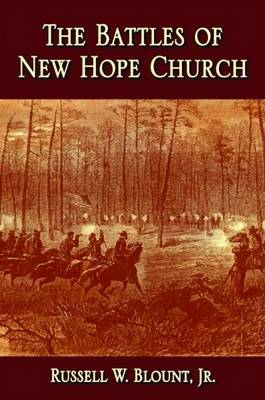 Battles of New Hope Church, The by Russell W. Blount