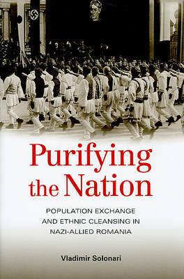 Purifying the Nation by Vladimir Solonari