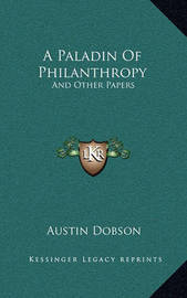 A Paladin of Philanthropy: And Other Papers by Austin Dobson