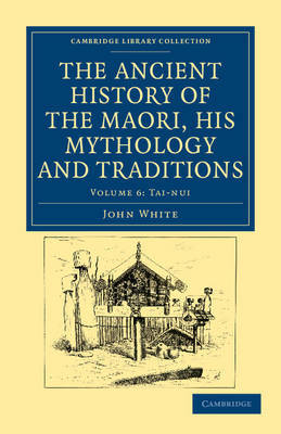 The Ancient History of the Maori, his Mythology and Traditions by John White