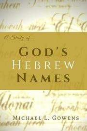 A Study of God's Hebrew Names by Michael L Gowens