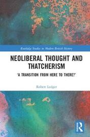 Neoliberal Thought and Thatcherism by Robert Ledger