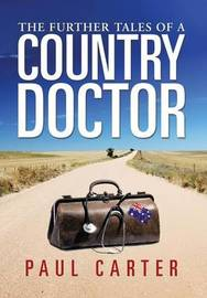 The Further Tales of a Country Doctor by Paul Carter